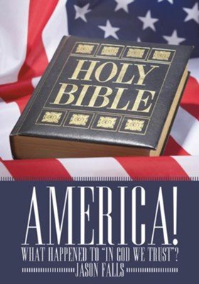 America! What Happened To In GOD We Trust ? - eBook  -     By: Jason Falls