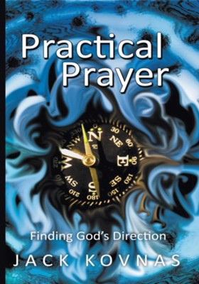 Practical Prayer: Finding God's Direction - eBook  -     By: Jack Kovnas