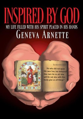 Inspired By God: My life filled with His Spirit in His Hands - eBook  -     By: Geneva Arnette