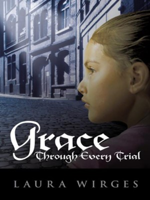 Grace Through Every Trial - eBook  -     By: Laura Wirges