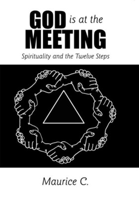 God Is at the Meeting: Spirituality and the Twelve Steps - eBook  -     By: Maurice C.