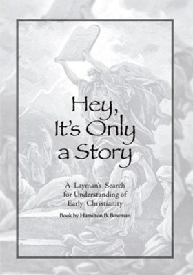 Hey, It's Only a Story: A Layman's Search for Understanding of Early Christianity - eBook  -     By: Hamilton B. Bowman