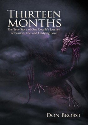 Thirteen Months: The True Story of One Couple's Journey of Passion, Life, and Undying Love - eBook  -     By: Don Brobst