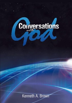 Conversations with God - eBook  -     By: Kenneth A. Brown