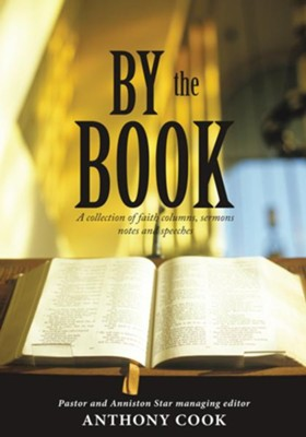 By The Book: A collection of faith columns, sermons notes and speeches - eBook  -     Edited By: Anthony Cook     By: Pastor and Anniston Star managing editor Anthony Cook
