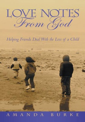 Love Notes From God: Helping Friends Deal With the Loss of a Child - eBook  -     By: Amanda Burke