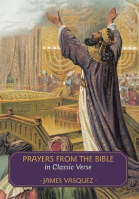Prayers from the Bible in Classic Verse - eBook  -     By: James Vasquez