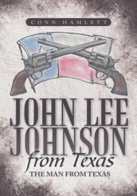 John Lee Johnson from Texas: The Man from Texas - eBook  -     By: Conn Hamlett