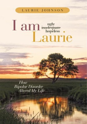 I Am Laurie: How Bipolar Disorder Altered My Life - eBook  -     By: Laurie Johnson