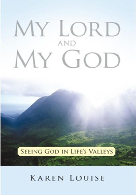 My Lord and My God: Seeing God in Life's Valleys - eBook  -     By: Karen Louise