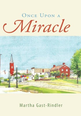 Once Upon a Miracle - eBook  -     By: Martha Gast-Rindler