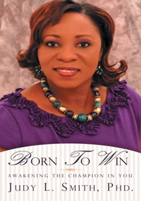 Born To Win: Awakening the Champion in You - eBook  -     By: Judy L. Smith Ph.D.