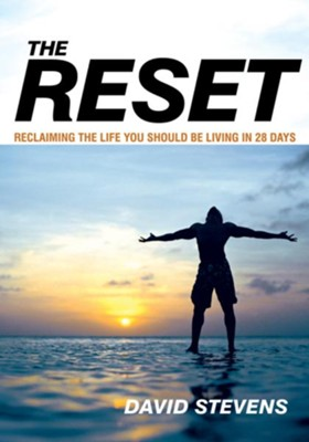 The Reset: Reclaiming The Life You Should Be Living In 28 Days - eBook  -     By: David Stevens