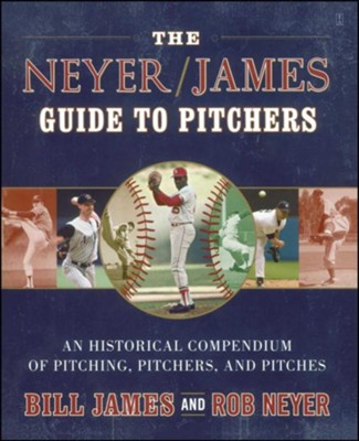 The Neyer/James Guide to Pitchers: A Definitive Guide to Baseball's 1,887 Most Memorable Pitchers  -     By: Rob Neyer, Bill James