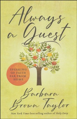 Always A Guest: Speaking of Faith Far From Home  -     By: Barbara Brown Taylor