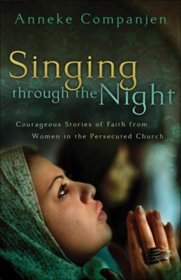 Singing through the Night: Courageous Stories of Faith from Women in the Persecuted Church - eBook  -     By: Anneke Companjen