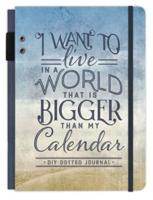 I Want to Live in a World that Is Bigger Than My Calendar: Bullet Journal  -     By: Ellie Claire