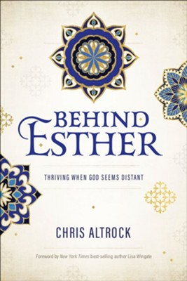 Behind Esther: Thriving When God Seems Distant  -     By: Chris Altrock