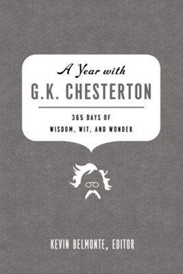 A Year with G. K. Chesterton: 365 Days of Wisdom, Wit, and Wonder - eBook  -     Edited By: Kevin Belmonte     By: Kevin Belmonte(Ed.)