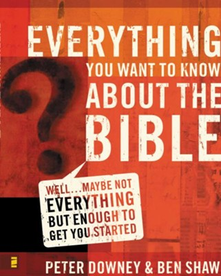 Everything You Want to Know about the Bible: Well...Maybe Not Everything but Enough to Get You Started - eBook  -     By: Peter Downey, Ben Shaw