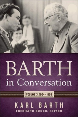 Barth in Conversation: Volume 3: 1964-1968  -     Edited By: Eberhard Busch, Karlfried Froehlich, Darrell L. Guder, David C. Chao     By: Karl Barth