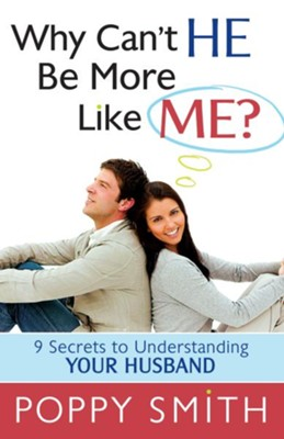 Why Can't He Be More Like Me?: 9 Secrets to Understanding Your Husband - eBook  -     By: Poppy Smith
