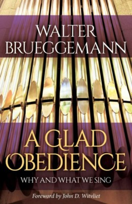 A Glad Obedience: Why and What We Sing  -     By: Walter Brueggemann