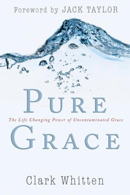 Pure Grace: The Life Changing Power of Uncontaiminated Grace - eBook  -     By: Clark Whitten