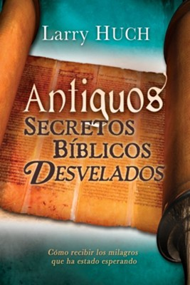 Antiguos Secretos Biblicos Desvelados, eLibro  (Unveiling Ancient Biblical Secrets, eBook)  -     By: Larry Huch