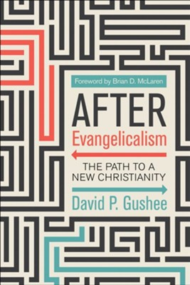 After Evangelicalism: The Path to a New Christianity  -     By: David P. Gushee