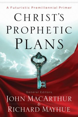 Christ's Prophetic Plans: A Futuristic Premillennial Primer - eBook  -     By: Nathan Busenitz