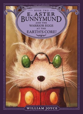 E. Aster Bunnymund and the Warrior Eggs at the Earth's Core! - eBook  -     By: William Joyce     Illustrated By: William Joyce