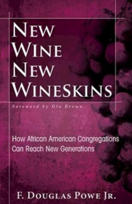 New Wine, New Wineskins: How African American Congregations Can Reach New Generations - eBook  -     By: R. Douglas Powe Jr.