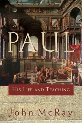 Paul: His Life and Teaching - eBook  -     By: John McRay
