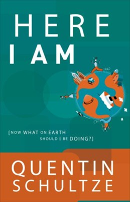 Here I Am: Now What on Earth Should I Be Doing? - eBook  -     By: Quentin J. Schultze