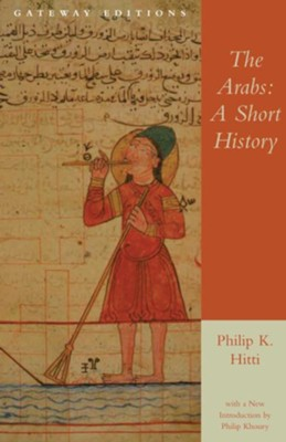 The Arabs: A Short History   -     By: Philip K. Hitti, Philip Khoury