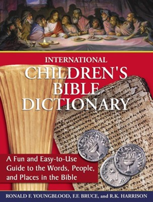 International Children's Bible Dictionary: A Fun and Easy-to-Use Guide to the Words, People, and Places in the Bible - eBook  -     By: Ronald F. Youngblood, F.F. Bruce, R.K. Harrison
