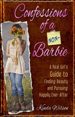 Confessions of a Non-Barbie: A Real Girl's Guide to Finding Beauty and Pursuing Happily Ever-After - eBook  -     By: Kinda Wilson