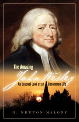 The Amazing John Wesley: An Unusual Look at an Uncommon Life - eBook  -     By: H. Newton Malony
