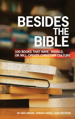 Besides the Bible: 100 Books that Have, Should, or Will Create Christian Culture - eBook  -     By: Dan Gibson, Jordan Green, John Pattison