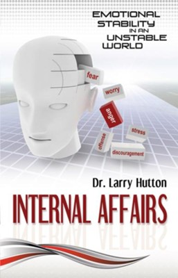 Internal Affairs: Emotional Stability in an Unstable World - eBook  -     By: Dr. Larry Hutton