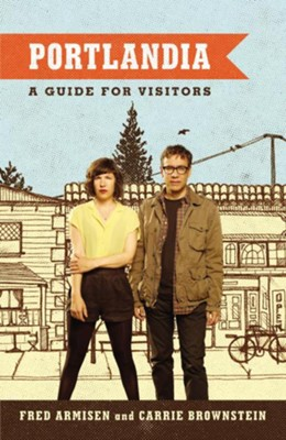 Portlandia: A Guide for Visitors - eBook  -     By: Fred Armisen, Carrie Brownstein