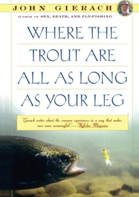 Where the Trout Are All as Long as Your Leg - eBook  -     By: John Gierach