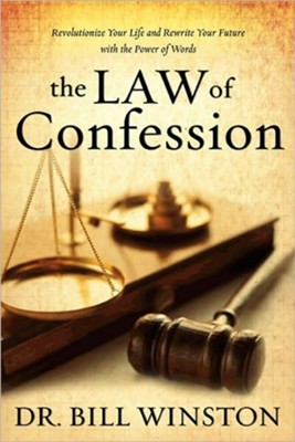 Law of Confession: Revolutionize Your Life and Rewrite Your Future With the Power of Words - eBook  -     By: Dr. Bill Winston