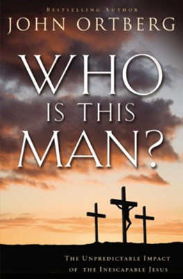 Who Is This Man?: The Unpredictable Impact of the Inescapable Jesus - eBook  -     By: John Ortberg