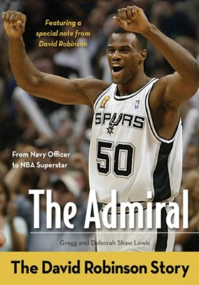 The Admiral: The David Robinson Story - eBook  -     By: Gregg Lewis, Deborah Shaw Lewis