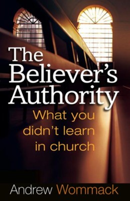 Believer's Authority: What You Didn't Learn in Church - eBook  -     By: Andrew Wommack