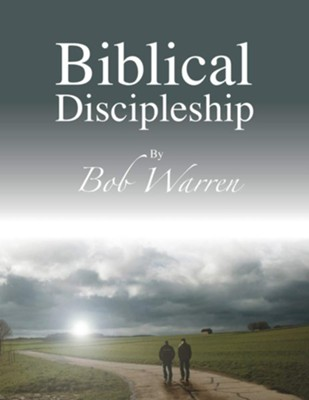 Biblical Discipleship  -     By: Bob Warren