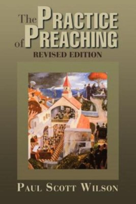 The Practice of Preaching - eBook  -     By: Paul Wilson