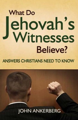 What Do Jehovah's Witnesses Believe?: Answers Christians Need to Know -  eBook